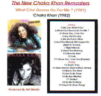 'What Cha' Gonna Do For Me ? (1981) & 'Chaka Khan' (1982) on A Single CD! Remastered for Better Sound Quality! Write chakasworld@hotmail.com